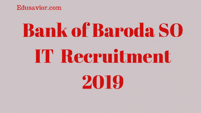 Bank of Baroda SO IT Recruitment 2019